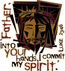 """""""Father, Into Thy Hands I Commend My Spirit."""""""