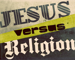 Jesus and Religion are on Two Different Planes!